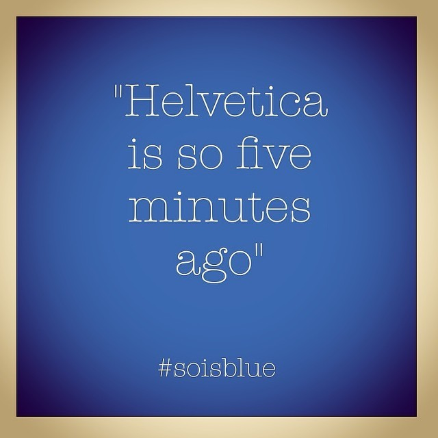 #Helvetica is so five minutes ago. #design #font #buffy #ehmegehrd