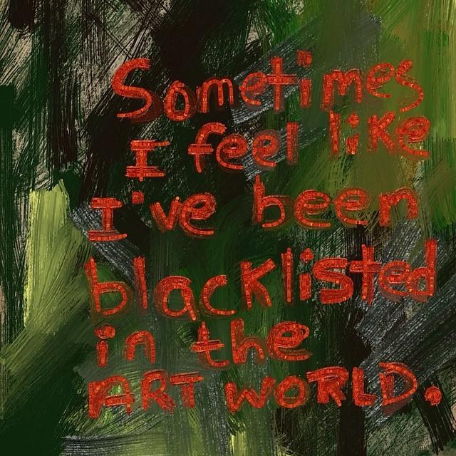 Sometimes I feel like I've been blacklisted from the art world. #probablyagoodthing #ego #artworld #painting #anotherlife #crymeariver